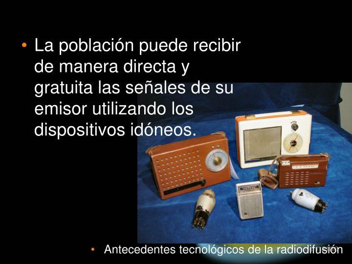 La población puede recibir de manera directa y gratuita las señales de su emisor utilizando los dispositivos idóneos.