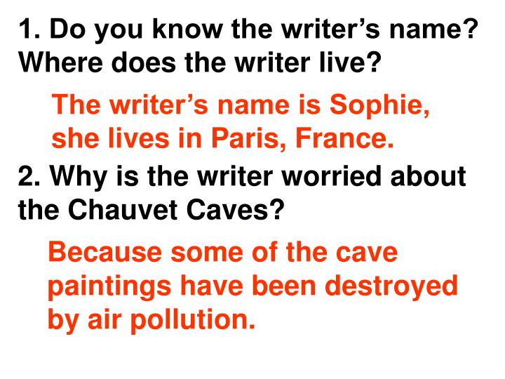 1. Do you know the writer's name?  Where does the writer live?