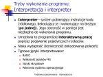 tryby wykonania programu interpretacja i interpreter