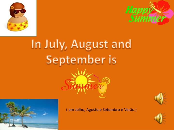 In July, August and September is