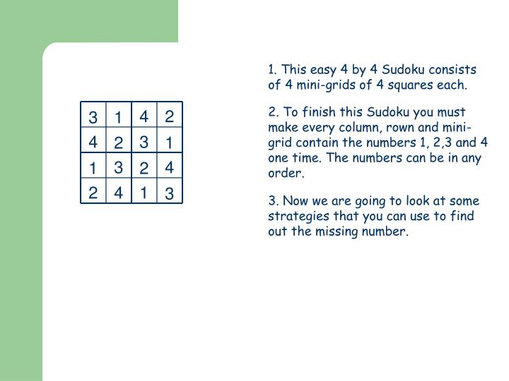 1. This easy 4 by 4 Sudoku consists of 4 mini-grids of 4 squares each.