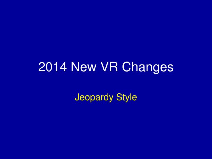 2014 new vr changes