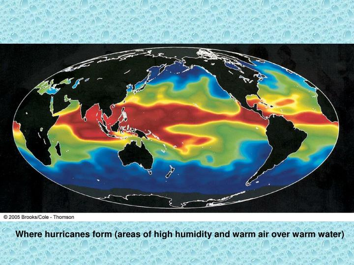 Where hurricanes form (areas of high humidity and warm air over warm water)