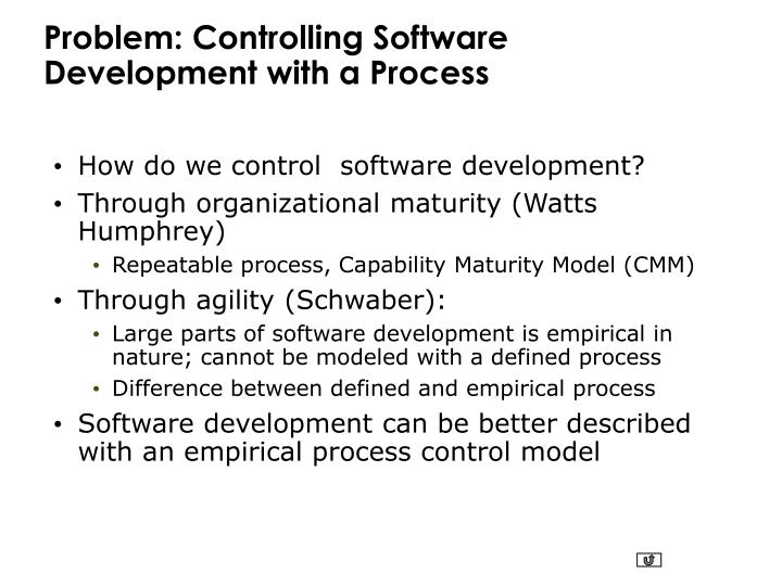 Problem: Controlling Software Development with a Process