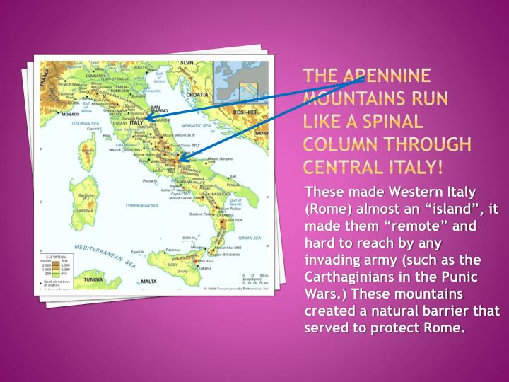 The Apennine Mountains run like a spinal column through Central
