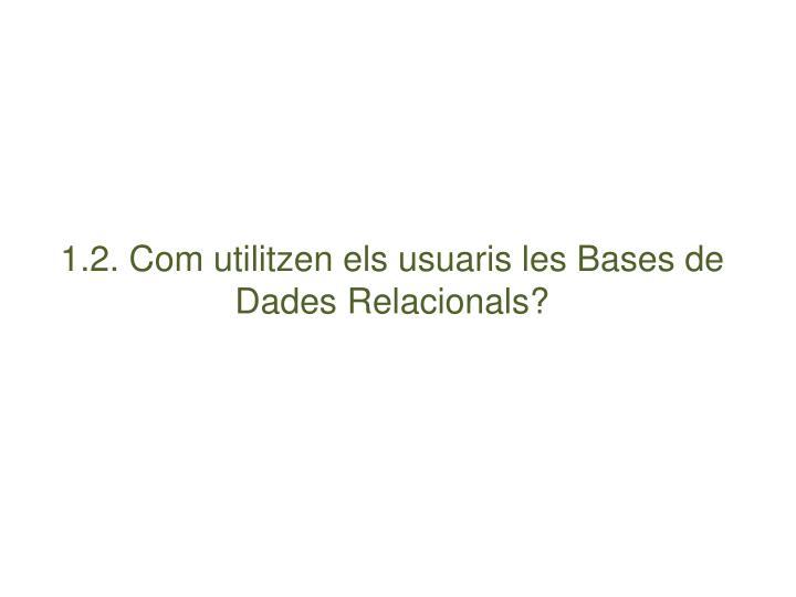 1.2. Com utilitzen els usuaris les Bases de Dades Relacionals?