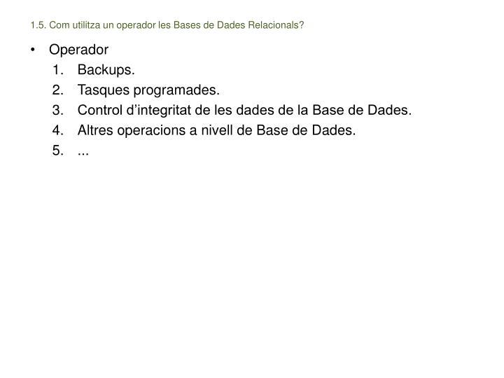 1.5. Com utilitza un operador les Bases de Dades Relacionals?