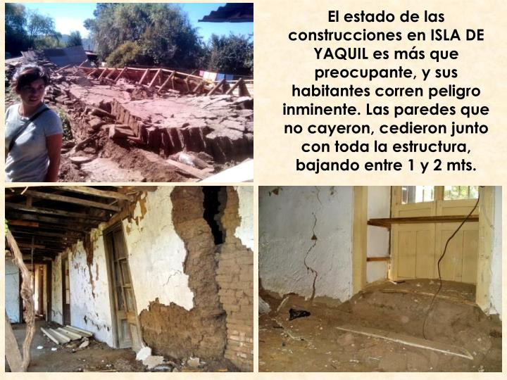 El estado de las construcciones en ISLA DE YAQUIL es más que preocupante, y sus habitantes corren peligro inminente. Las paredes que no cayeron, cedieron junto con toda la estructura, bajando entre 1 y 2 mts.
