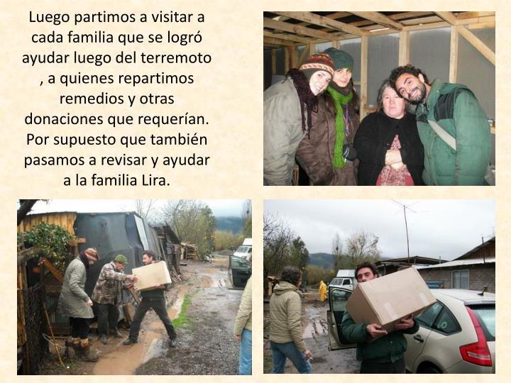 Luego partimos a visitar a cada familia que se logró ayudar luego del terremoto , a quienes repartimos remedios y otras donaciones que requerían. Por supuesto que también pasamos a revisar y ayudar a la familia Lira.