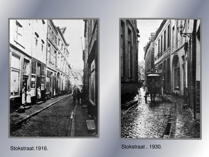 Stokstraat . 1930.