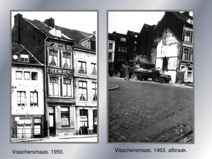 Visschersmaas. 1963. afbraak.