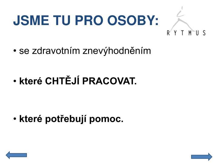 JSME TU PRO OSOBY: