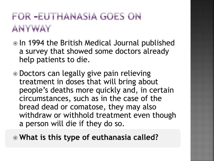 For –euthanasia goes on anyway
