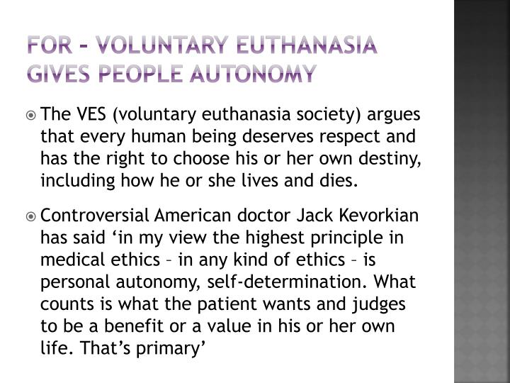 For – voluntary euthanasia gives people autonomy