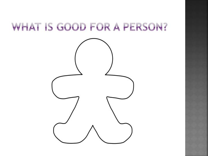 What is good for a person?