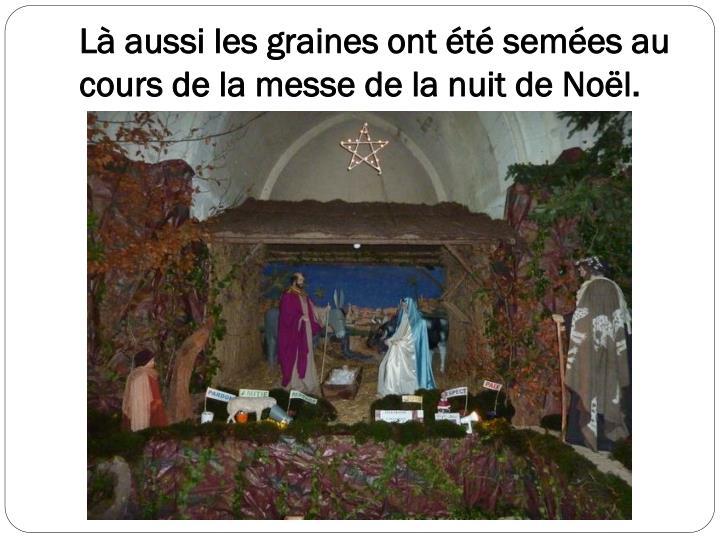 Là aussi les graines ont été semées au cours de la messe de la nuit de Noël.