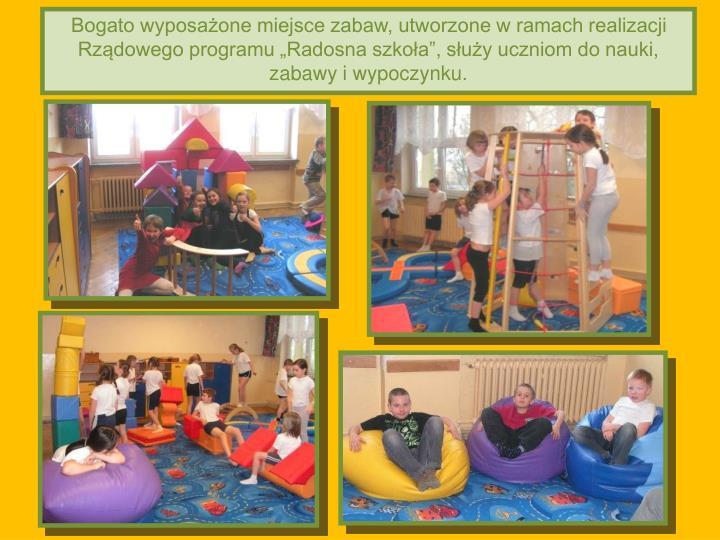 """Bogato wyposażone miejsce zabaw, utworzone w ramach realizacji Rządowego programu """"Radosna szkoła"""", służy uczniom do nauki, zabawy i wypoczynku."""