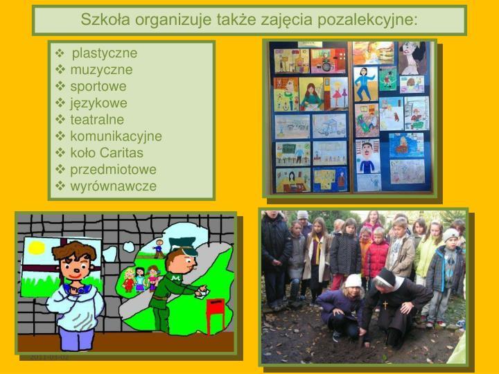 Szkoła organizuje także zajęcia pozalekcyjne: