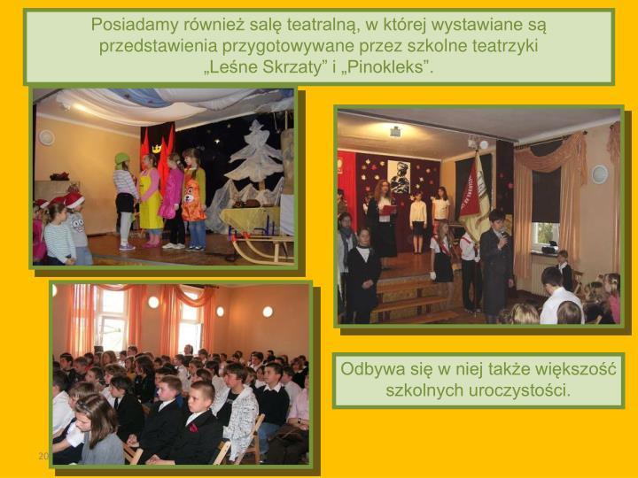 Posiadamy również salę teatralną, w której wystawiane są przedstawienia przygotowywane przez szkolne teatrzyki