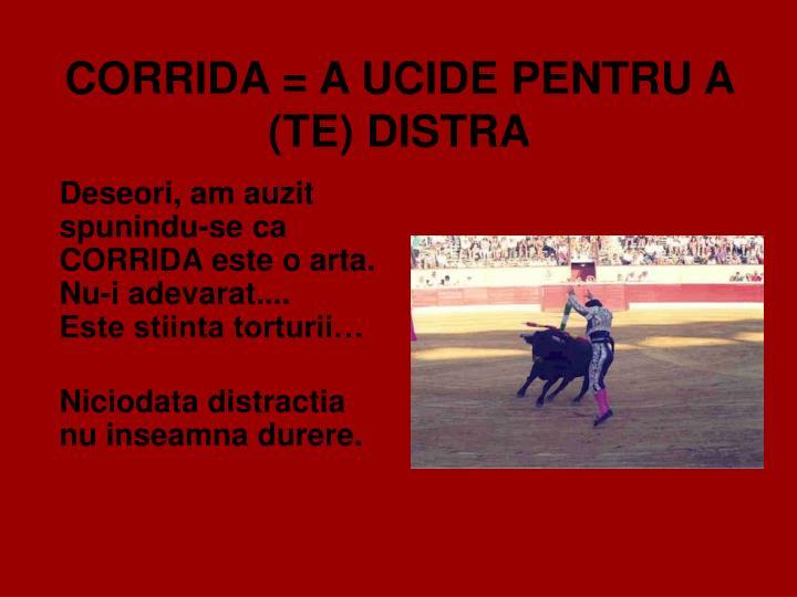 CORRIDA = A UCIDE PENTRU A (TE) DISTRA