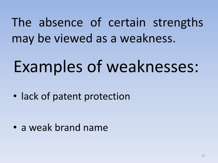 The absence of certain strengths may be viewed as a weakness.