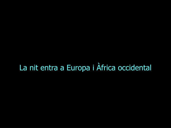 La nit entra a Europa i Àfrica occidental