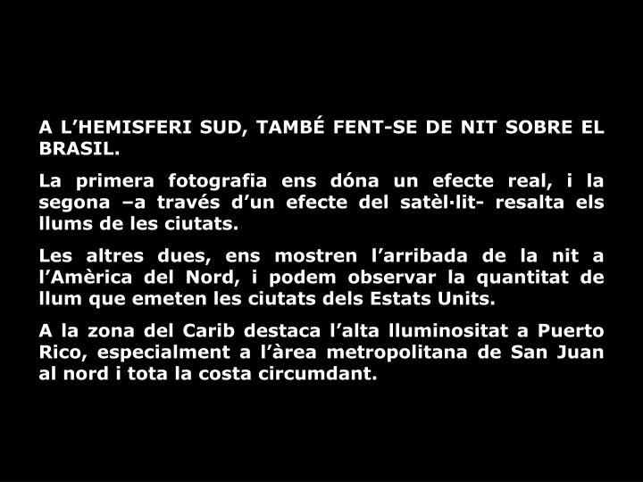 A L'HEMISFERI SUD, TAMBÉ FENT-SE DE NIT SOBRE EL BRASIL.
