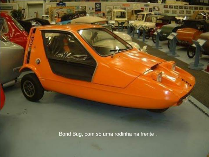 Bond Bug, com s uma rodinha na frente .