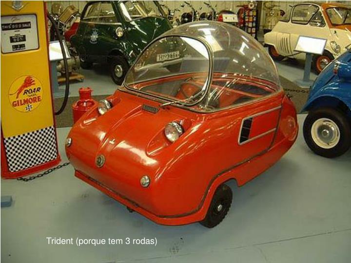 Trident (porque tem 3 rodas)