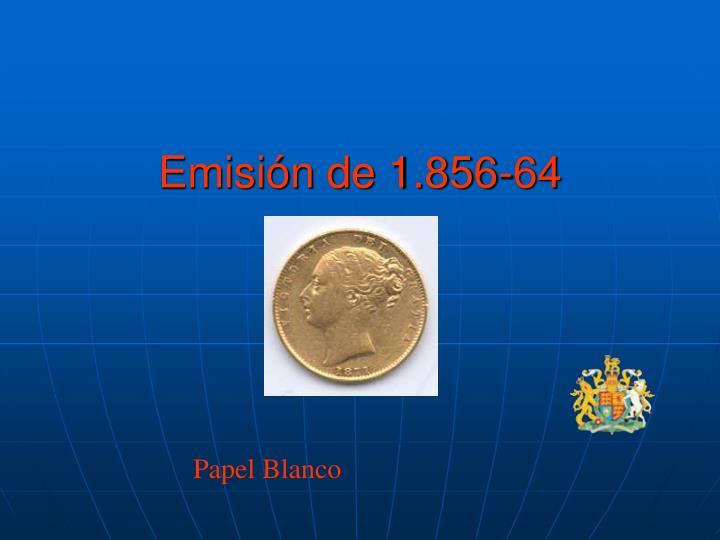Emisión de 1.856-64