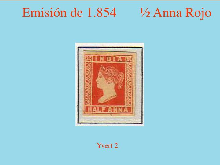 Emisión de 1.854       ½ Anna Rojo