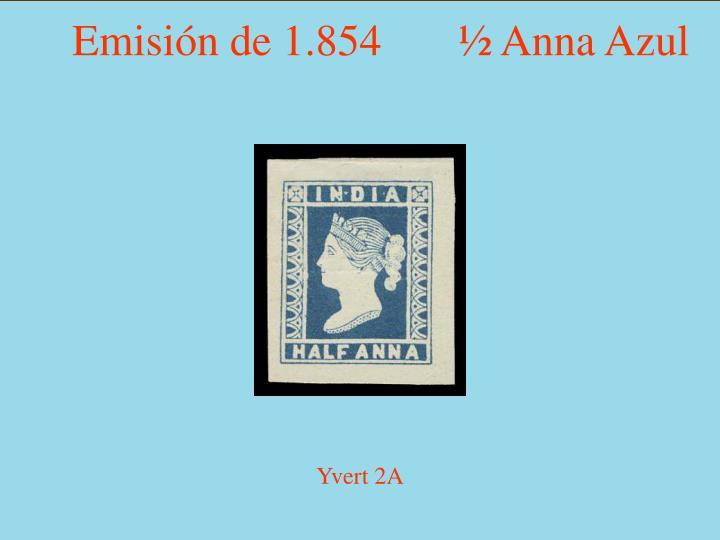 Emisión de 1.854       ½ Anna Azul