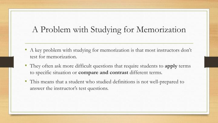 A problem with studying for memorization