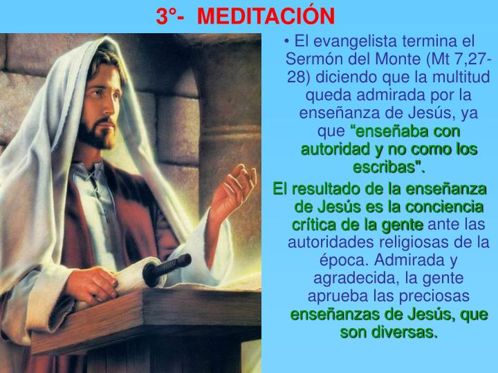 • El evangelista termina el Sermón del Monte (Mt 7,27-28) diciendo que la multitud queda admirada por la enseñanza de Jesús, ya que