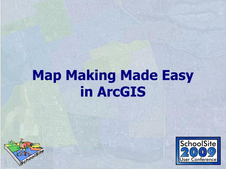 Map making made easy in arcgis