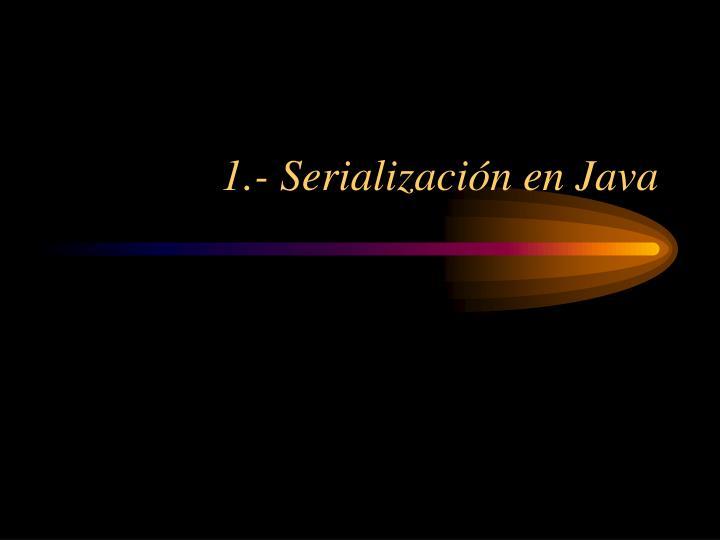1.- Serialización en Java