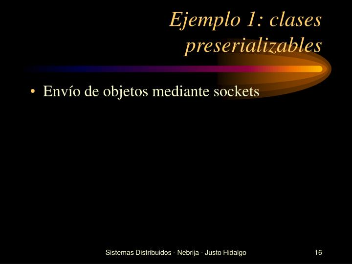 Ejemplo 1: clases preserializables