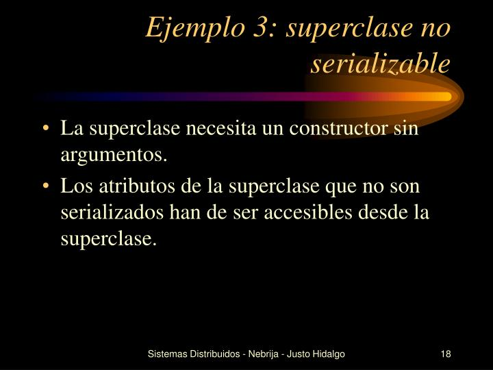 Ejemplo 3: superclase no serializable