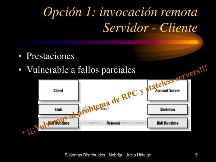 Opción 1: invocación remota Servidor - Cliente