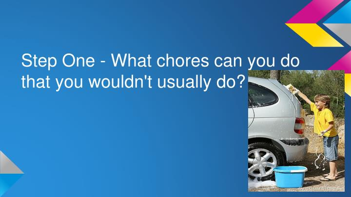 Step One - What chores can you do that you wouldn't usually do?