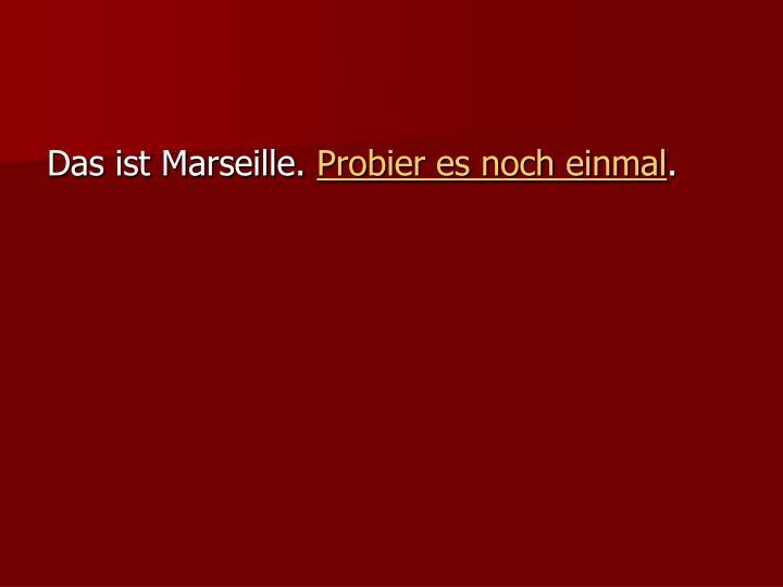 Das ist Marseille.