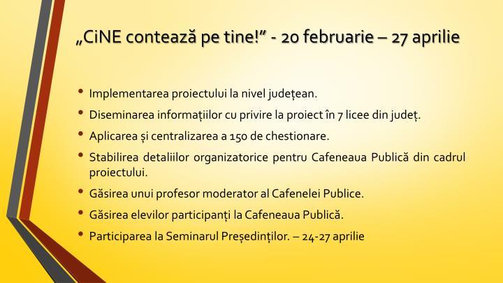 """""""CiNE contează pe tine!"""" - 20 februarie – 27 aprilie"""