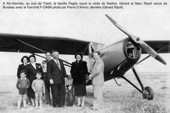 A Aïn-Kermès, au sud de Tiaret, la famille Pagès reçoit la visite de Nadine, Gérard et Marc Ripoll venus de Burdeau avec le Fairchild F-OABA piloté par Pierre D