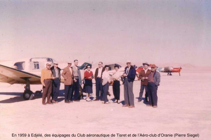 En 1959 à Edjélé, des équipages du Club aéronautique de Tiaret et de l