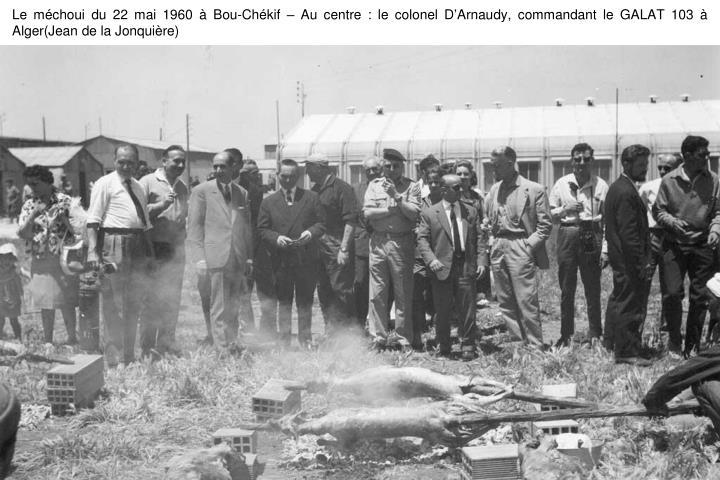 Le méchoui du 22 mai 1960 à Bou-Chékif – Au centre : le colonel D