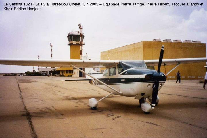 Le Cessna 182 F-GBTS à Tiaret-Bou Chékif, juin 2003 – Equipage Pierre Jarrige, Pierre Filloux, Jacques Blandy et Kheir-Eddine Hadjouti