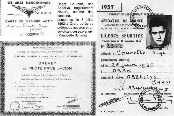 Roger Courette, des Abdellys, tragiquement disparu, comme des centaines de personnes, le 5 juillet 1962 à Oran, après de prétendus accords et un soi-disant cessez-le-feu