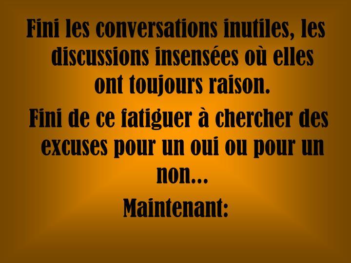 Fini les conversations inutiles, les discussions insensées où elles ont toujours raison.