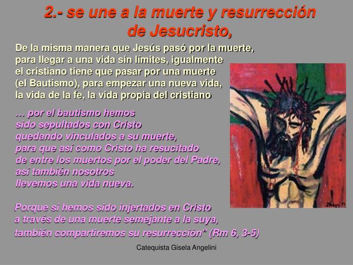 2.- se une a la muerte y resurrección