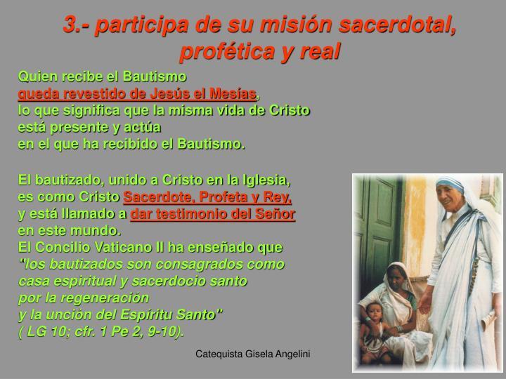 3.- participa de su misión sacerdotal,